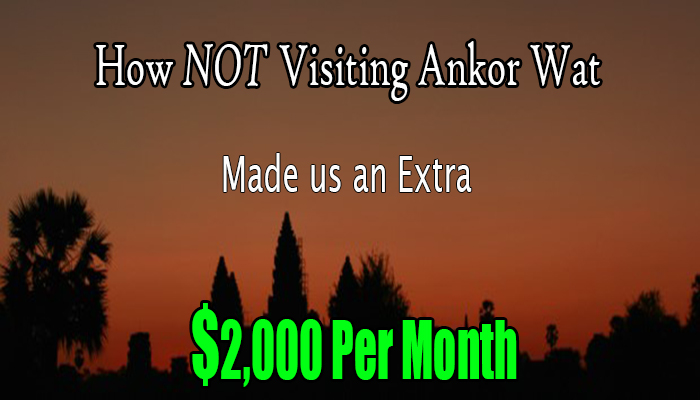 How NOT Visiting Angkor Wat Made us an Extra $2000 Per Month!