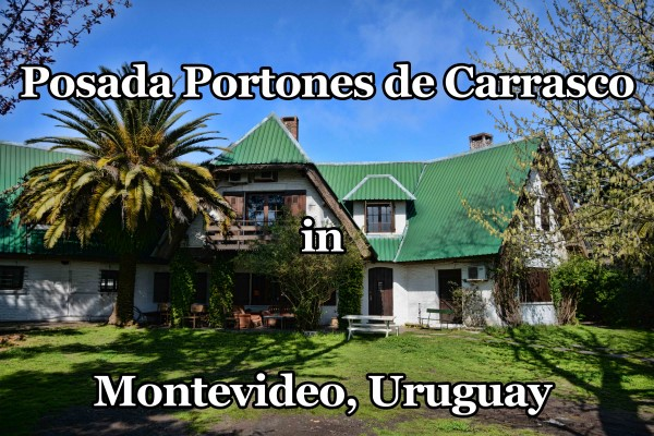 Our Recent Stay at the Posada Portones de Carrasco in Montevideo, Uruguay