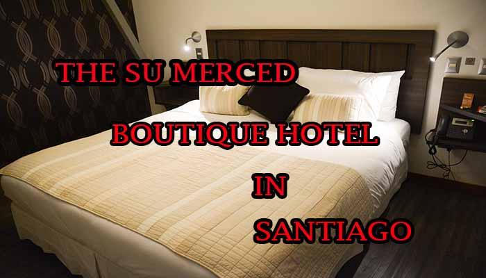The Su Merced Boutique Hotel in Santiago