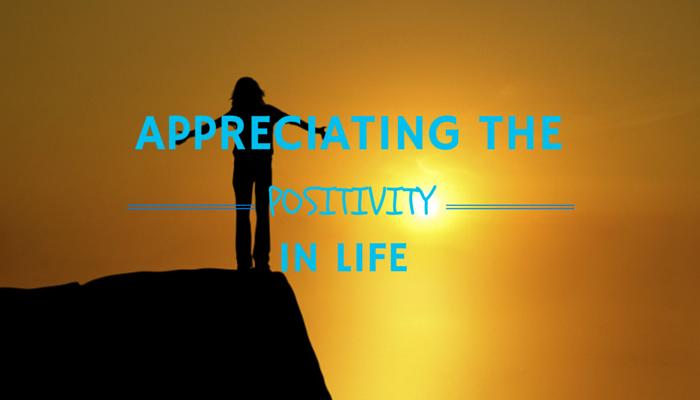Appreciating the Positivity in Life