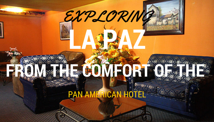 Exploring La Paz from the comfort of the Pan American Hotel