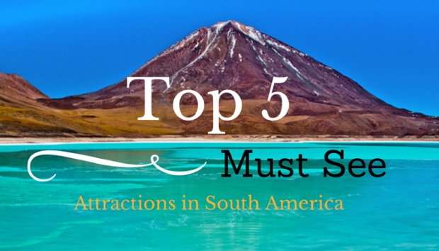 Top 5 must see attractions in South America