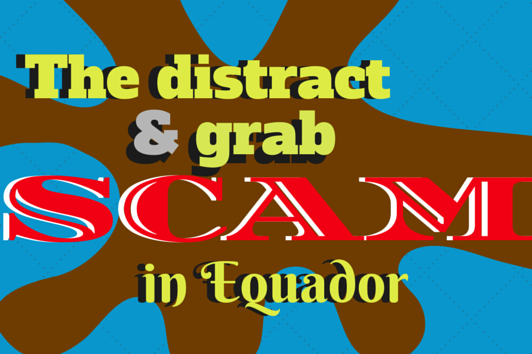 Backpacking Scams: The distract & Grab in Ecuador