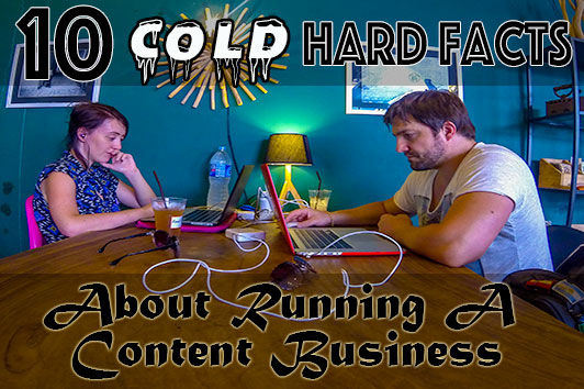 10 Cold Hard Facts About Running A Content Business