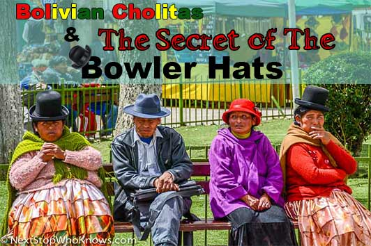 Bolivian Cholitas and The Secret of the Bowler Hats