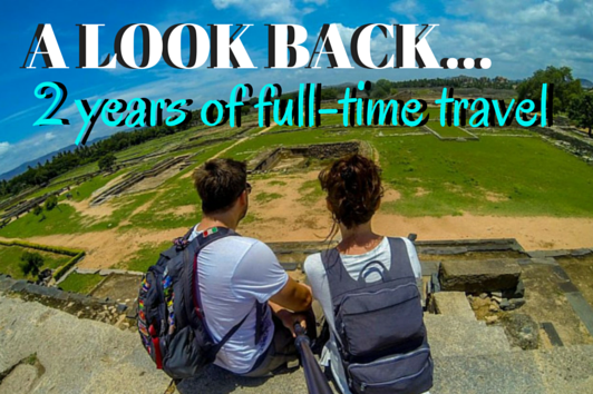 A LOOK BACK: 2 Years of Full Time Travel