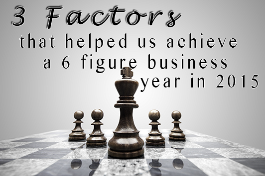 3 factors that helped us achieve a 6 figure business year in 2015
