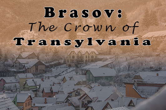Brasov: The crown of Transylvania