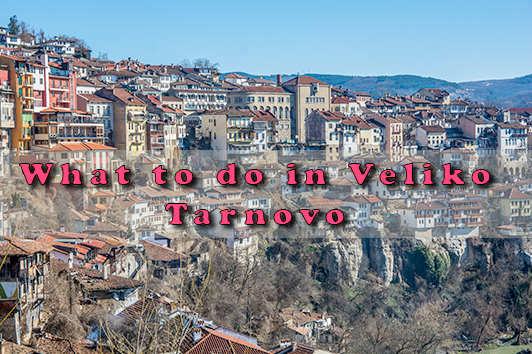 What to do in Veliko Tarnovo