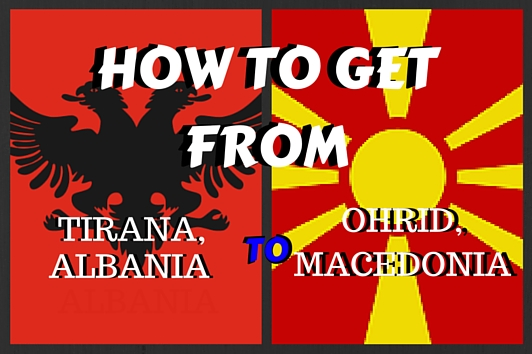 How to get from Tirana, Albania to Ohrid, Macedonia