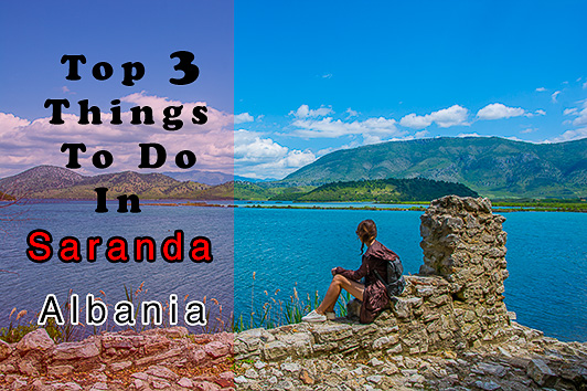 Saranda, Albania – Top 3 things to do