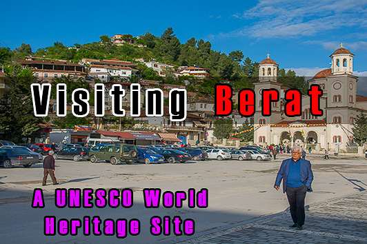 Visiting Berat, Albania – A UNESCO World Heritage Site
