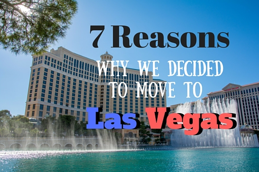 7 Reasons Why We Decided To Move To Las Vegas