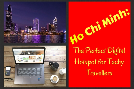 Ho Chi Minh: The Perfect Digital Hotspot for Techy Travellers