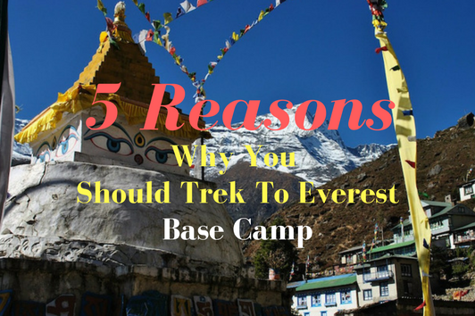 5 Reasons Why Trekking to Everest Should Be on Your Bucket List