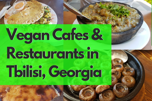 Vegan Food In Tbilisi: Best Cafes, Restaurants, Coffee & Local Foods